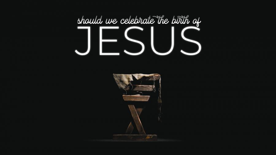 Should We Celebrate The Birth of Jesus? Image