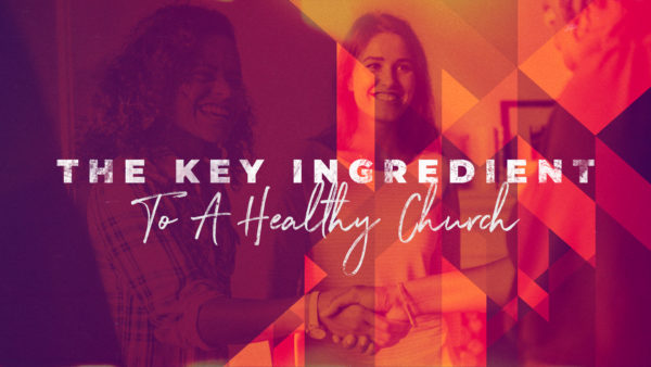 The Key Ingredient To A Healthy Church